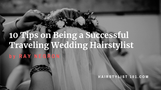 10 Tips on Being a Successful Traveling Wedding Hairstylist
